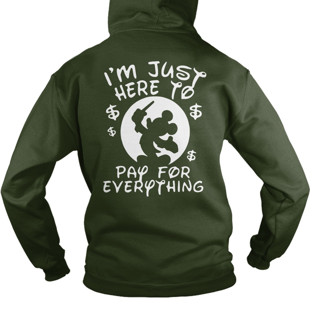 Disney I'm just here to pay for everything hoodie