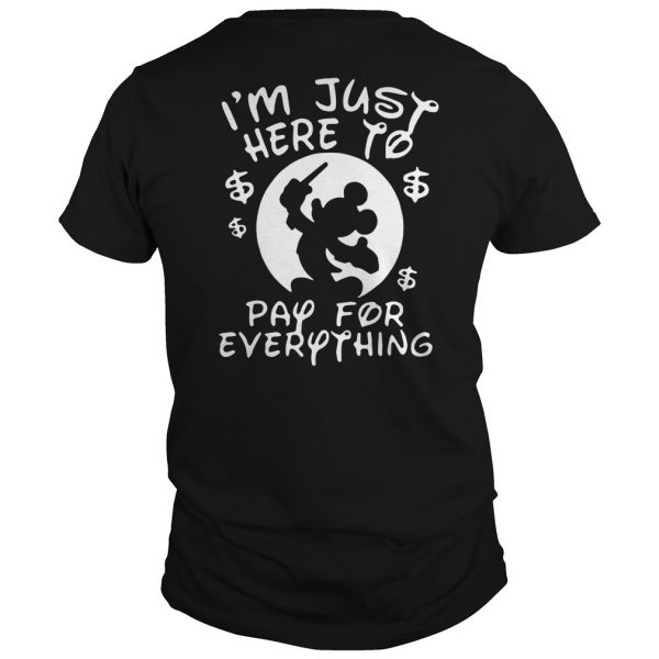 Disney I'm just here to pay for everything shirt