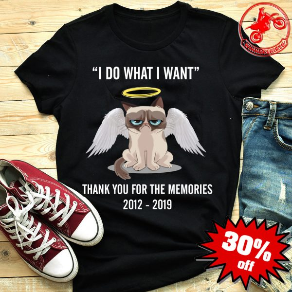Grumpy Cat I Do What I want Thank You For The Memories 2012 - 2019 Shirt