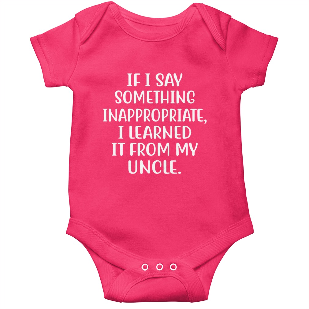If I say something inappropriate I learned it from my uncle baby onesie