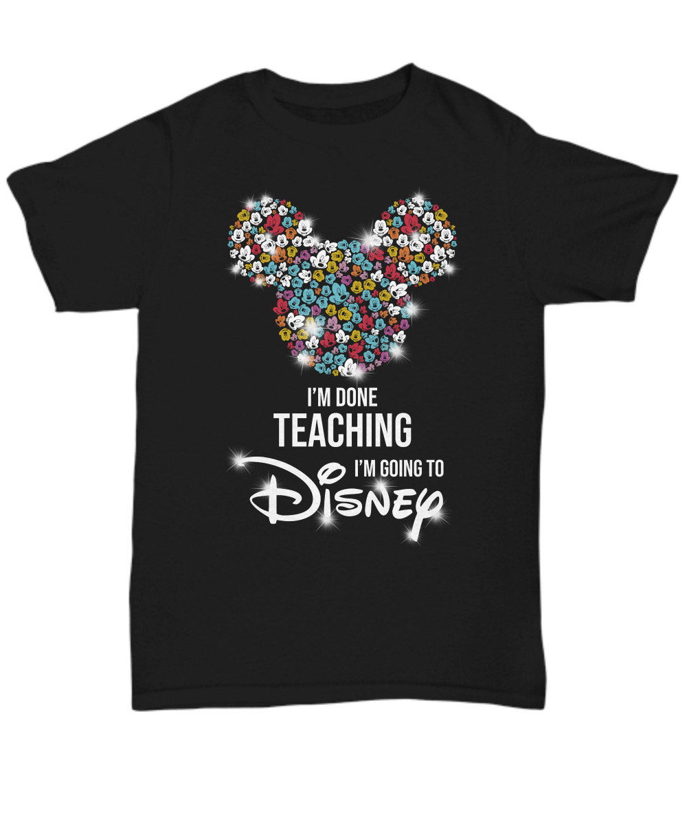I'm Done Teaching I'm Going To Disney Characters Personalized Unisex Shirt