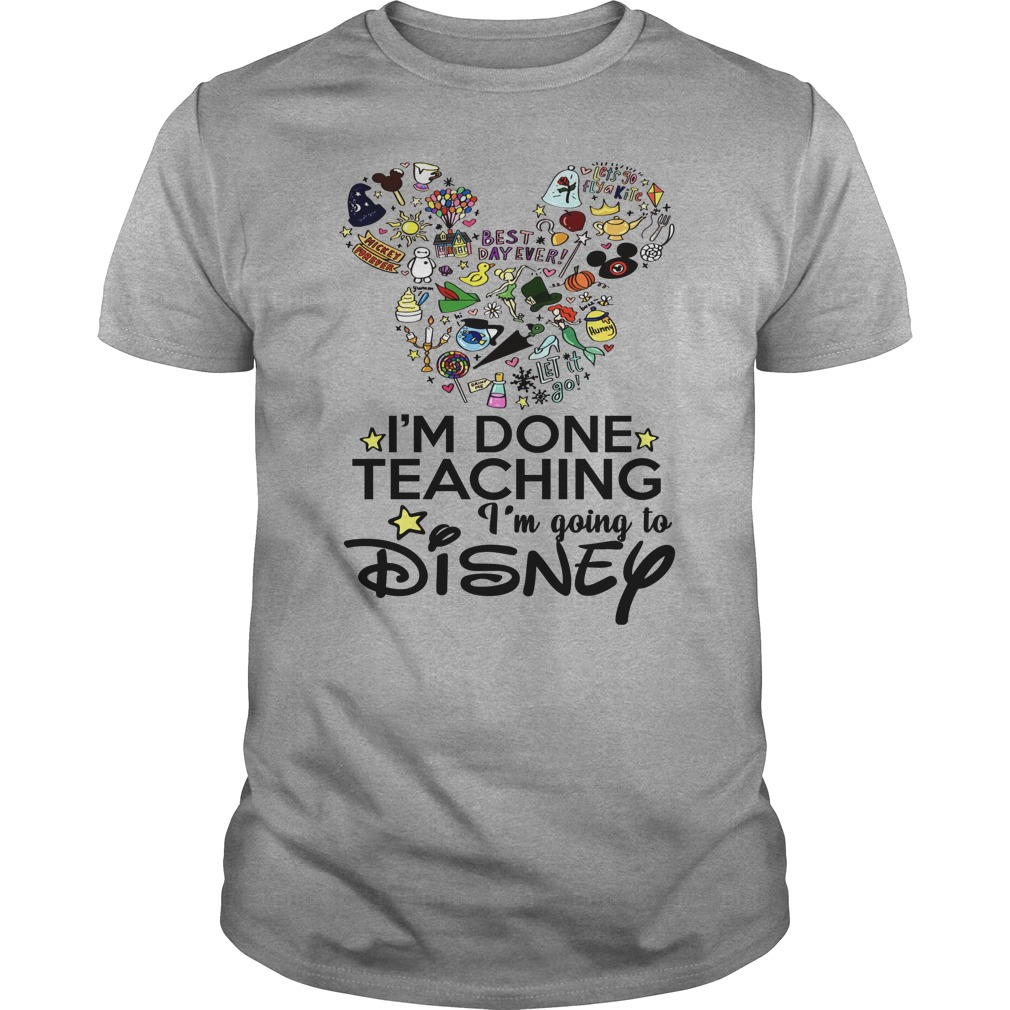 I'm Done With Teaching I'm Going To Disney Unisex Shirt