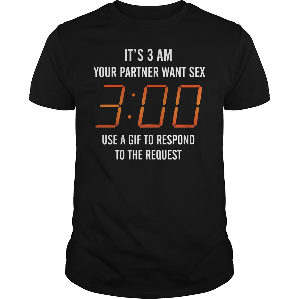 It's 3 AM Your Partner Wants Sex Use A Gif To Respond To The Request Unisex Shirt