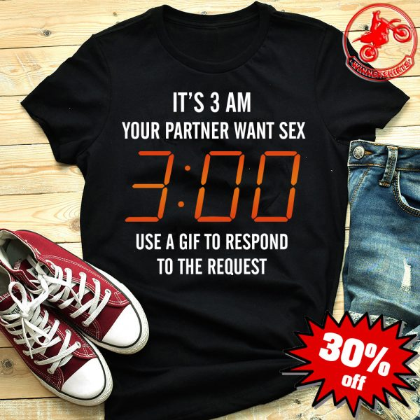 It's 3AM Your Partner Wants Sex Use A Gif To Respond To The Request Shirt
