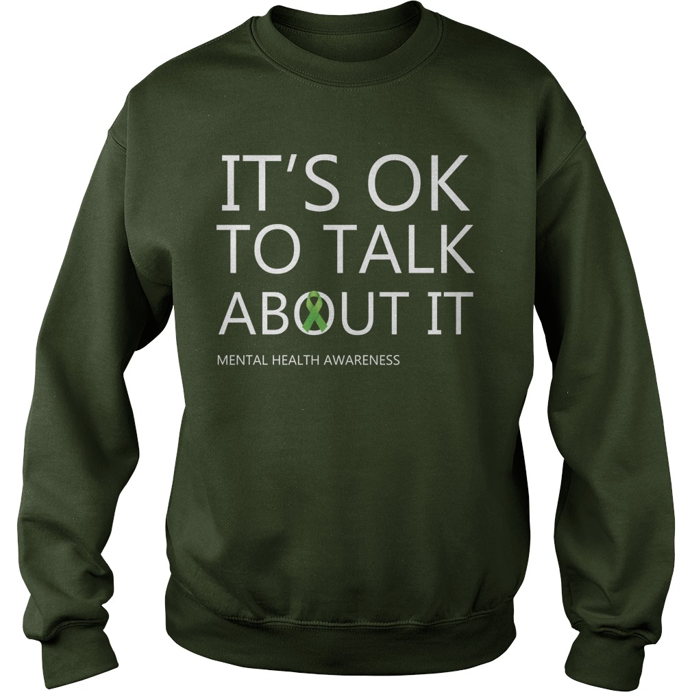 It's OK To Talk About It Mental Health Awareness Green Ribbon Sweatshirt
