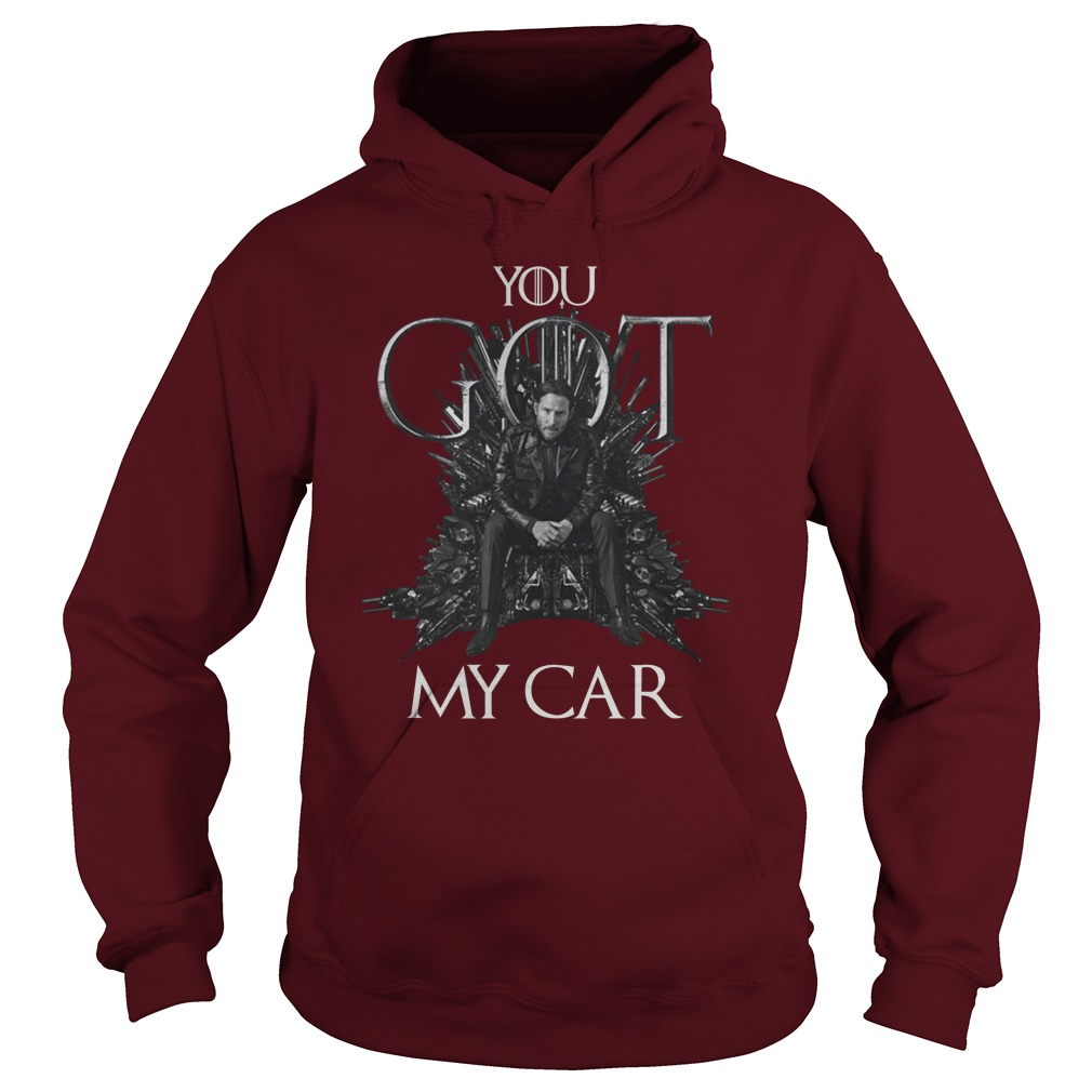 John Wick 3 You Got My Car Mashup Game Of Thrones hoodie