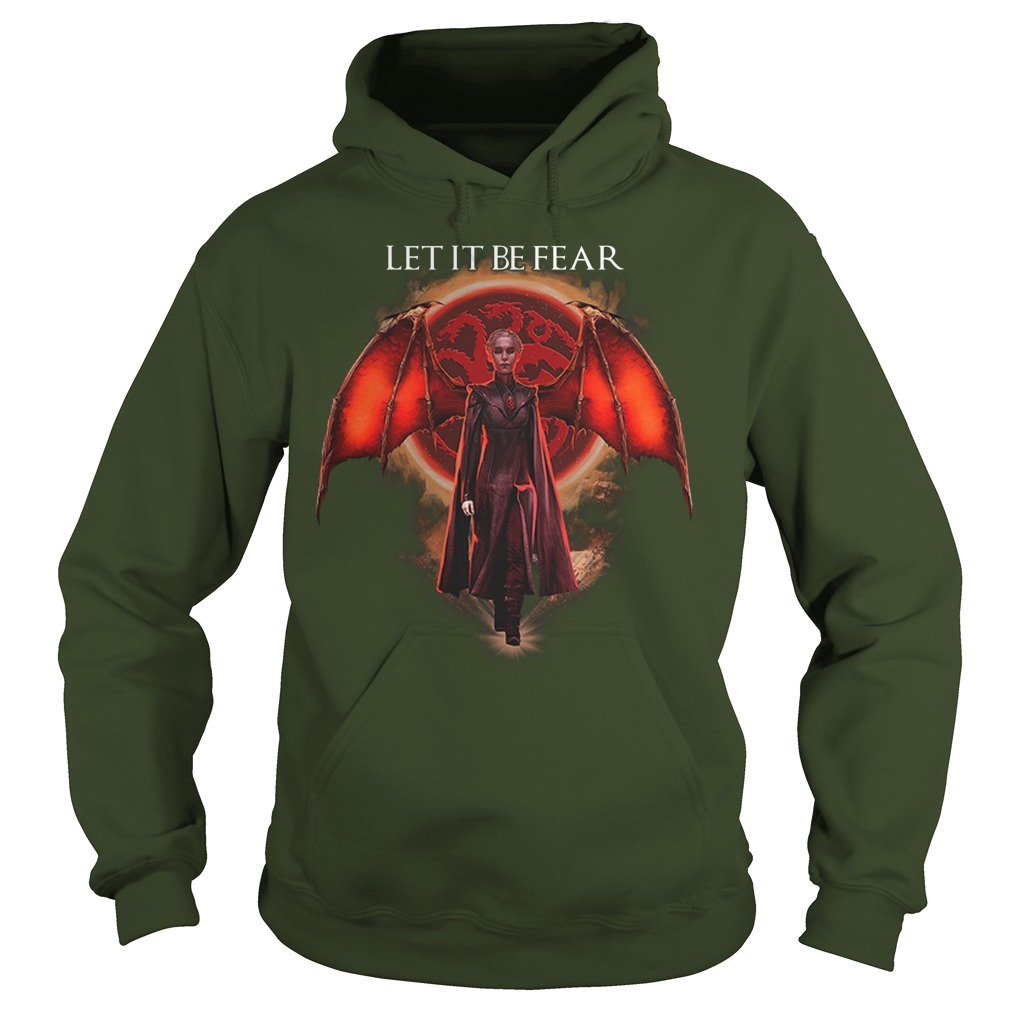 Let It Be Fear Mother of Dragons Hoodie
