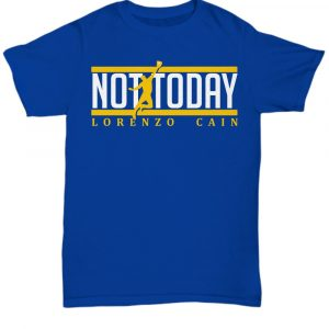 Not Today Lorenzo Cain Milwaukee Brewers unisex shirt