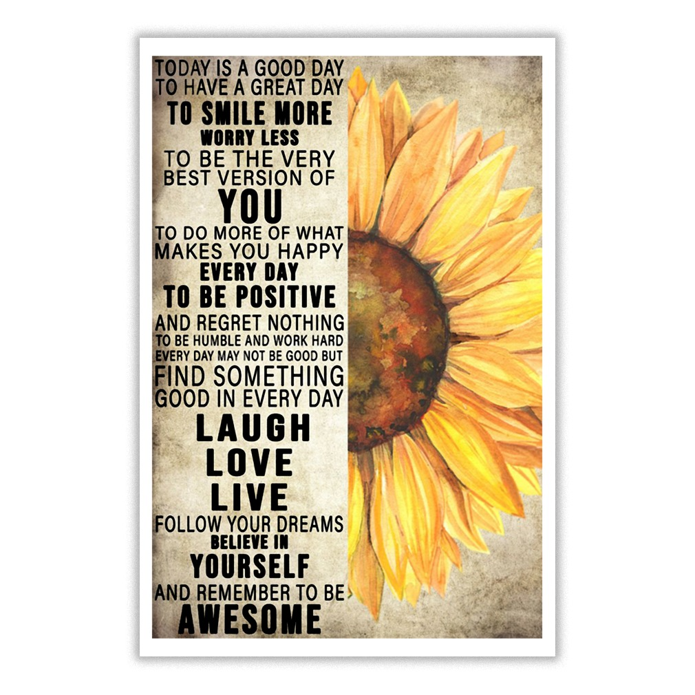 Sunflower today is a good day to have a great day to smile more worry less small poster