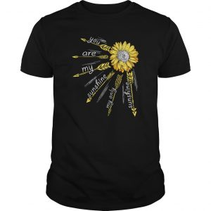 Sunflower you are my sunshine my only sunshine unisex shirt