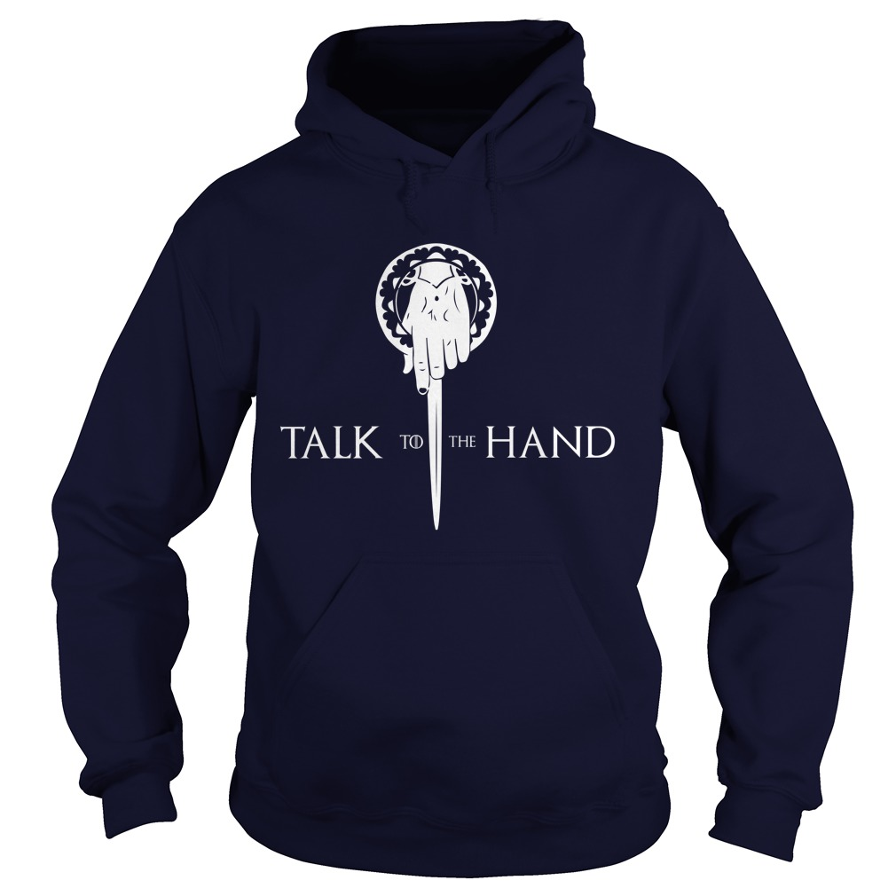 Talk To The Hand Game Of Thrones hoodie