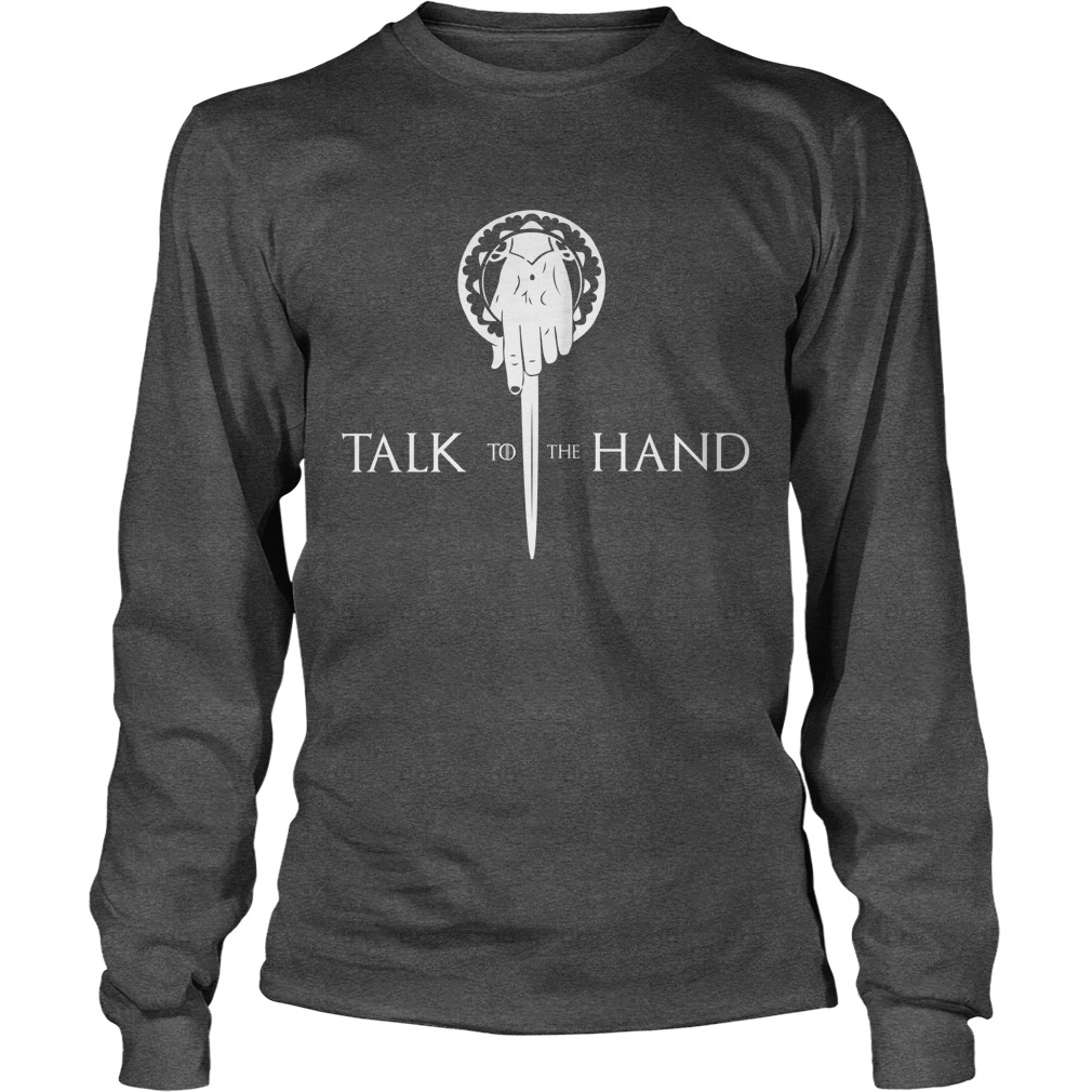 Talk To The Hand Game Of Thrones long sleeve