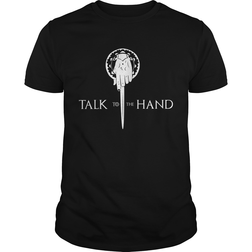 Talk To The Hand Game Of Thrones unisex shirt