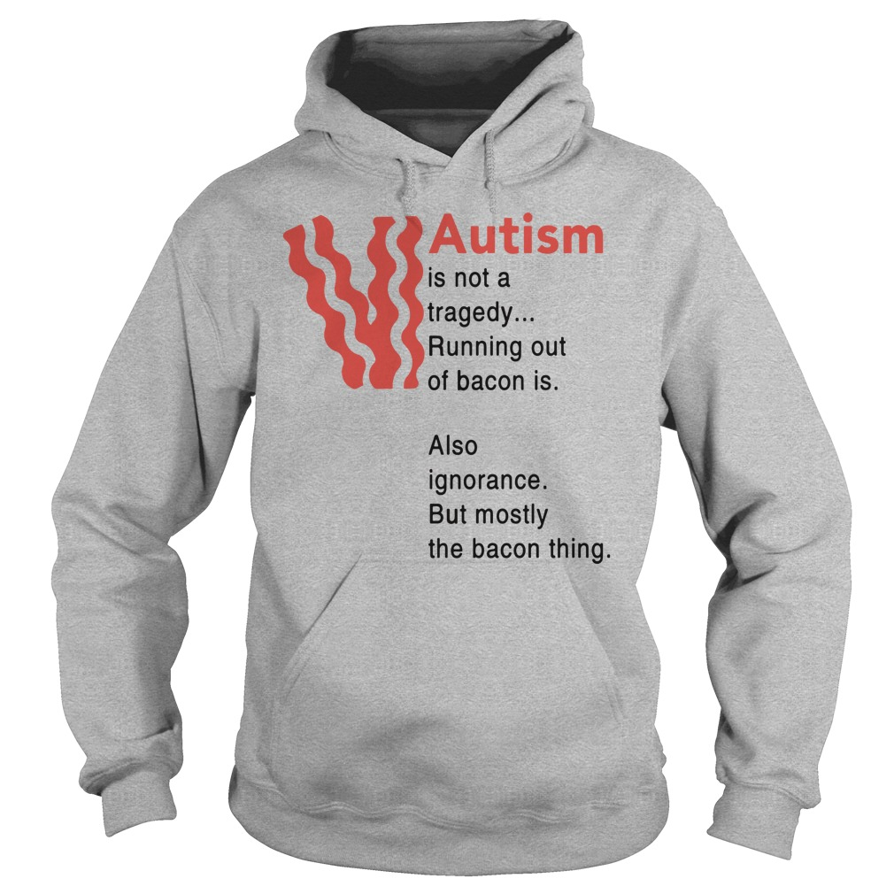 Autism is not a tragedy running out of bacon is hoodie