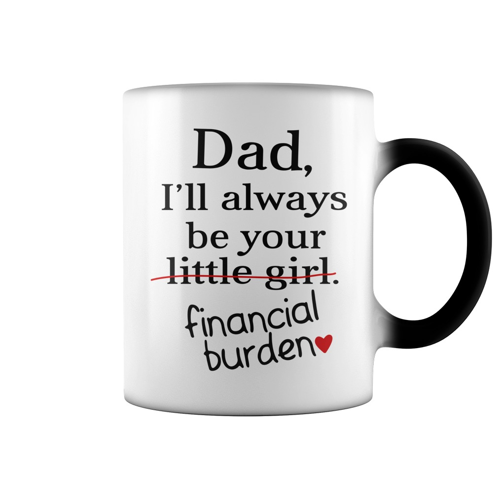 Dad I'll always be your little girl financial burden color change mug