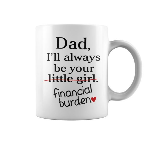 Dad I'll always be your little girl financial burden mug