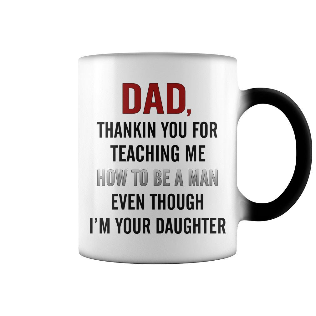 Dad Thankin You For Teaching Me How To Be A Man Color Mug