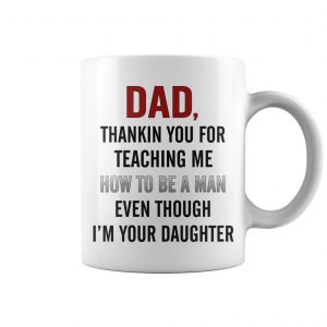 Dad Thankin You For Teaching Me How To Be A Man Mug