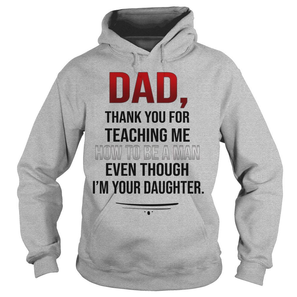 Dad thank you for teaching me how to be a man hoodie