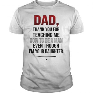 Dad thank you for teaching me how to be a man shirt