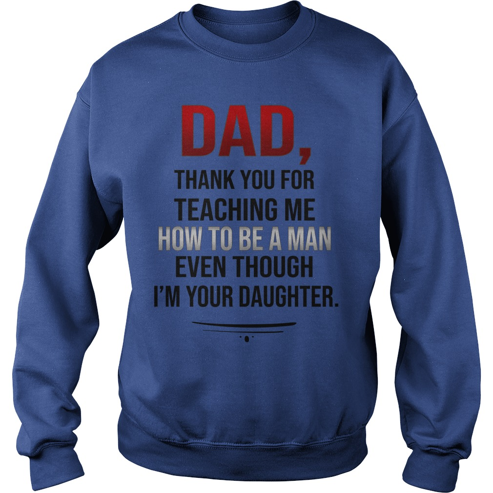 Dad thank you for teaching me how to be a man sweatshirt