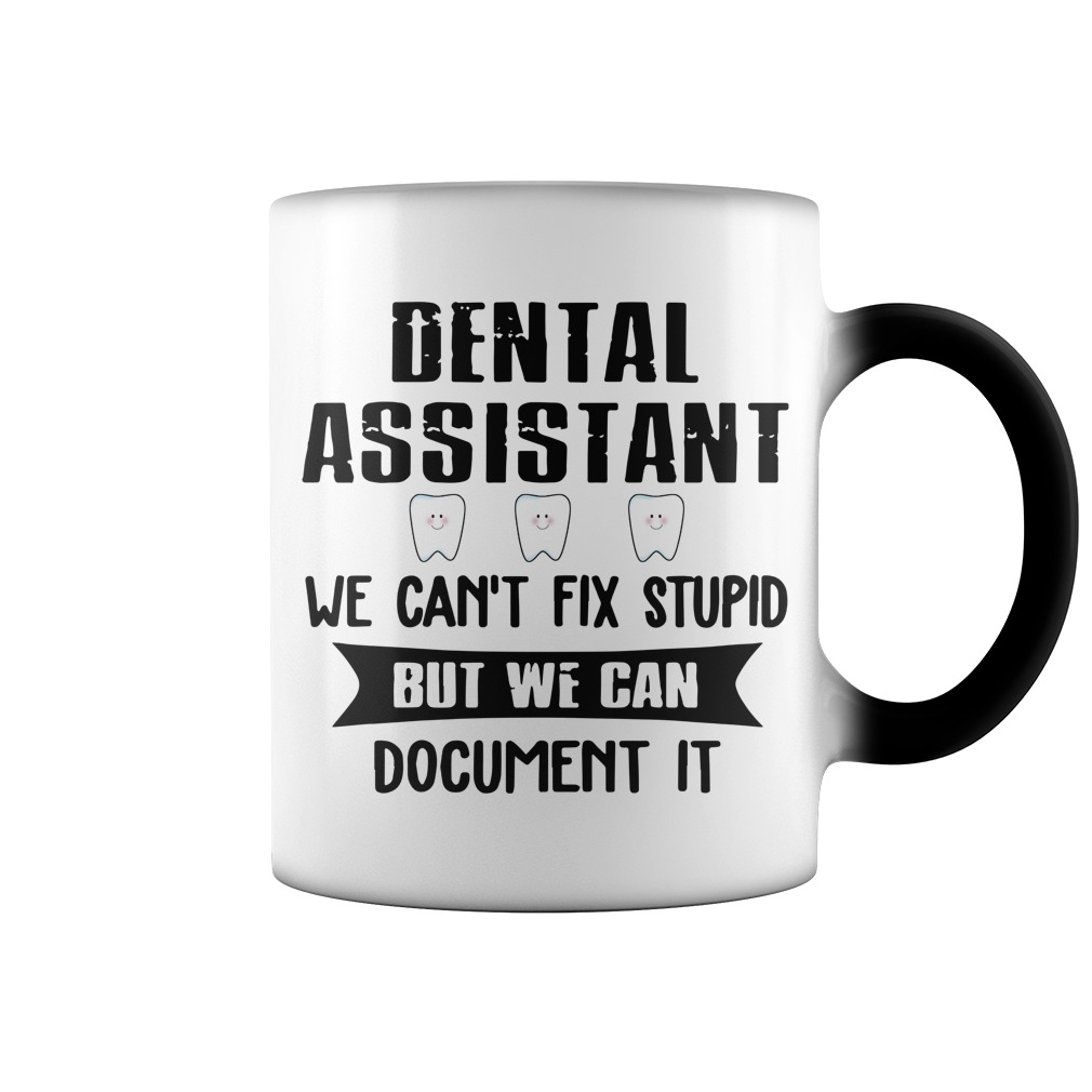 Dental Assistant We Can't Fix Stupid But We Can Document It color change mug