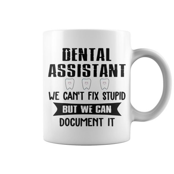 Dental Assistant We Can't Fix Stupid But We Can Document It mug