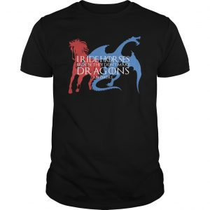 I Ride Horses Because They Don't Make Dragons Anymore Shirt