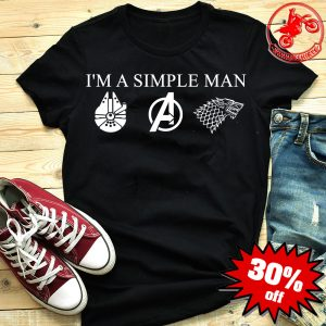 I'm A Simple Man Who Love Star Wars Avengers And GOT Shirt