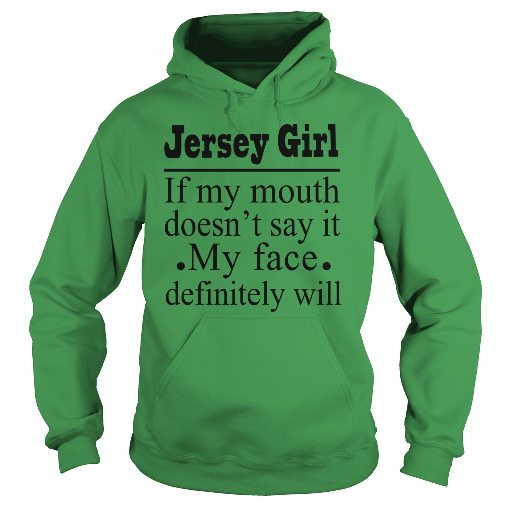 Jersey Girl if my mouth doesn't say it my face definitely will hoodie