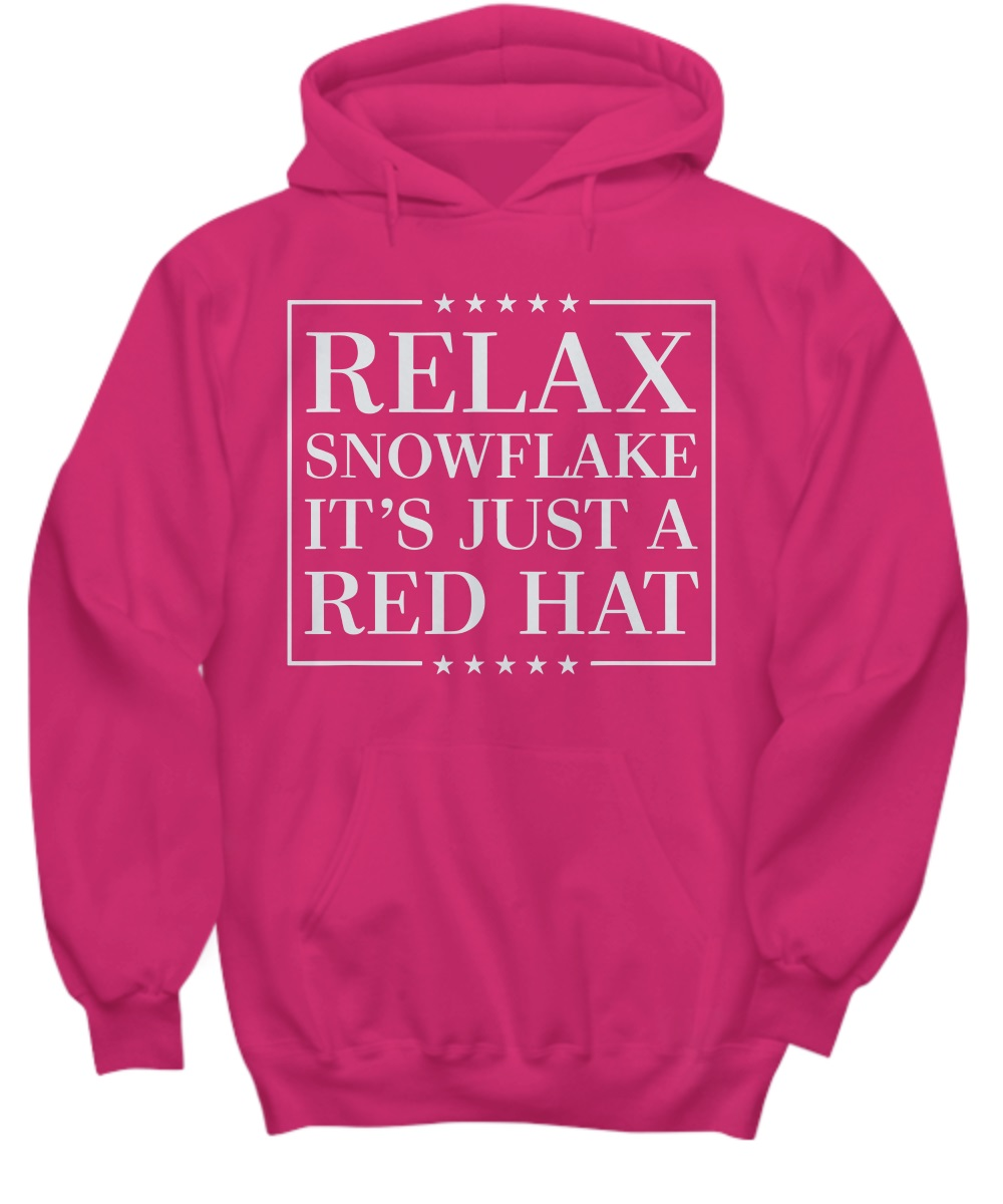 Relax Snowflake It's Just a Red Hat Anti Trump Hoodie