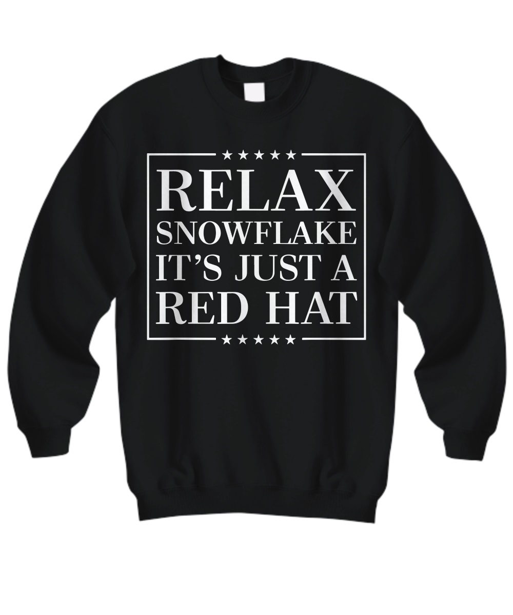 Relax Snowflake It's Just a Red Hat Anti Trump Sweatshirt