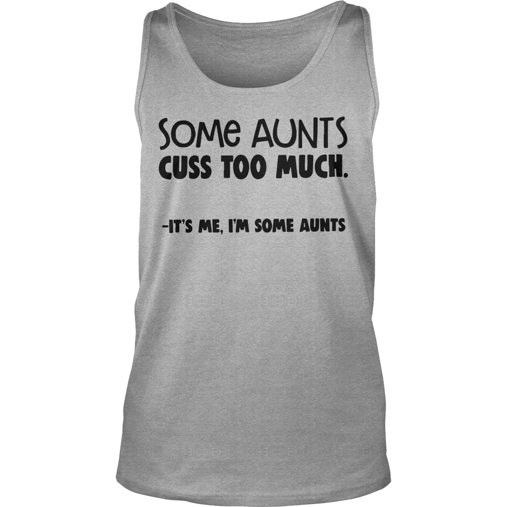 Some Aunts Cuss Too Much It's Me I'm Some Aunts tank top