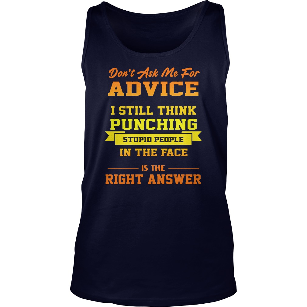 Don't Ask Me For Advice I Still Think Punching Stupid People In The Face Tank Top