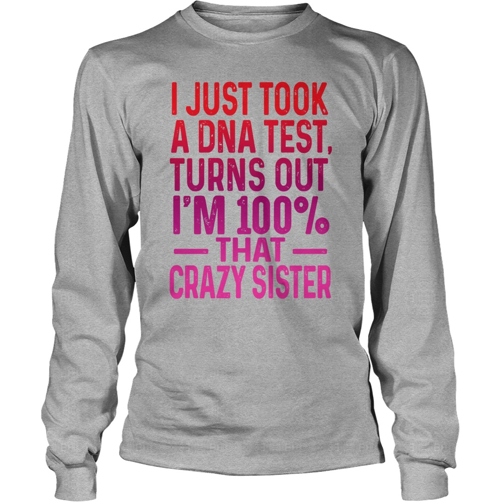 I Just Took A DNA Test Turns Out I'm 100% That Crazy Sister Long Sleeve