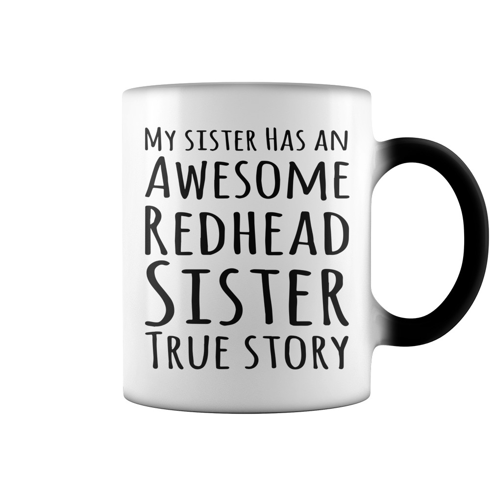 My Sister Has An Awesome Redhead Sister True Story Color Change Mug