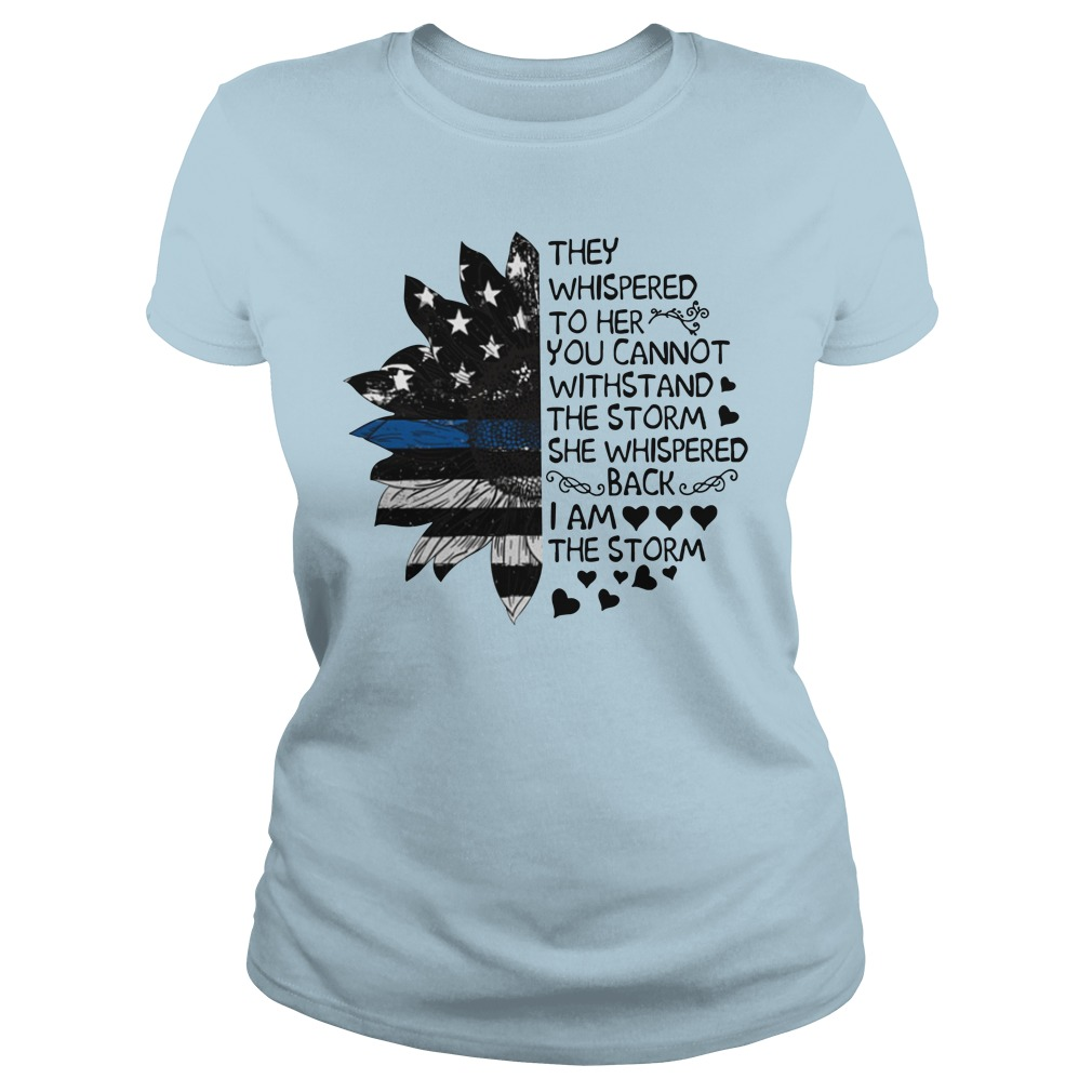 Sunflower American they whispered to her you cannot withstand the storm lady shirt