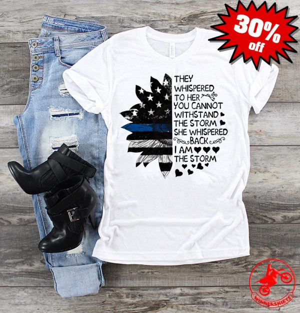 Sunflower American they whispered to her you cannot withstand the storm shirt