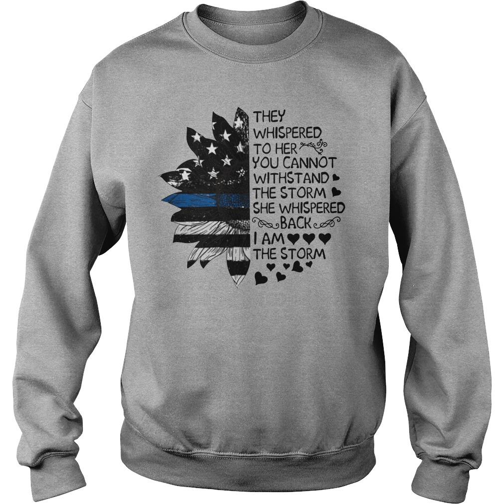 Sunflower American they whispered to her you cannot withstand the storm sweatshirt