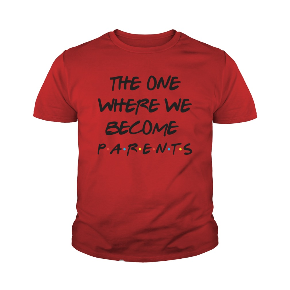 The One Where We Become Parents Friends Youth Shirt