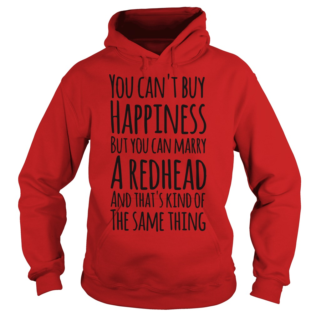 You can't buy happiness but you can marry a redhead hoodie