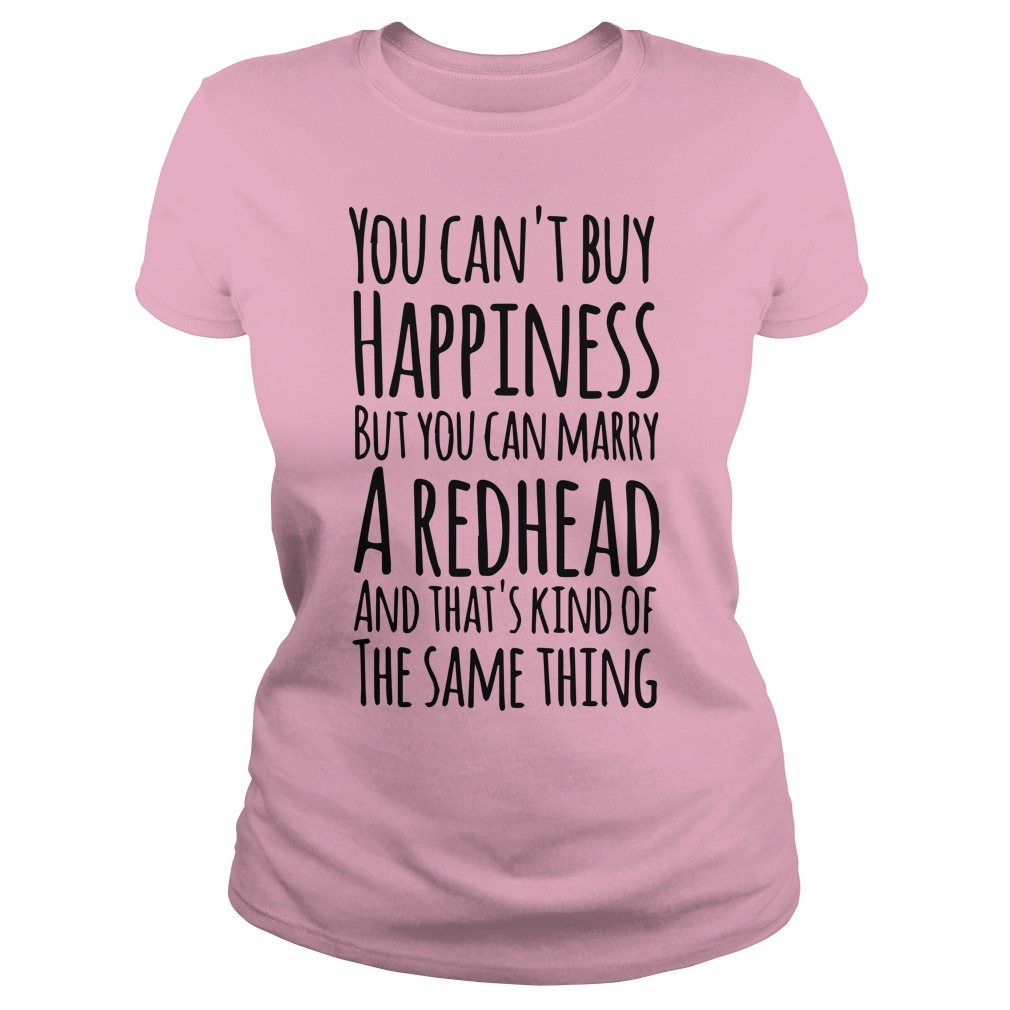 You can't buy happiness but you can marry a redhead lady shirt