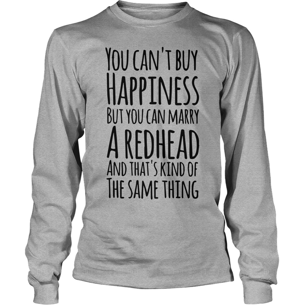 You can't buy happiness but you can marry a redhead long sleeve