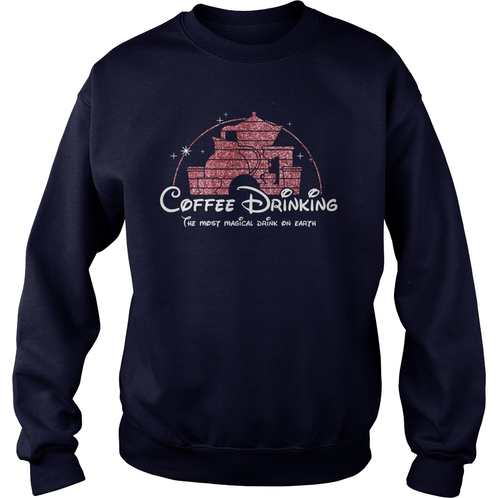Coffee drinking the most magical drink on earth sweatshirt