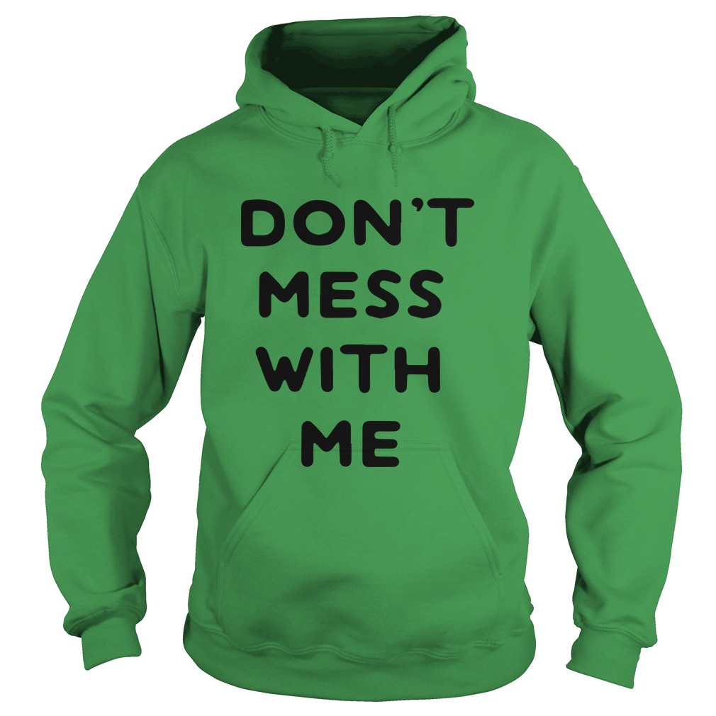 Don't Mess With Me I Will Cry Hoodie