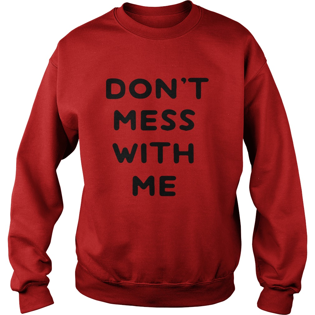 Don't Mess With Me I Will Cry Sweatshirt