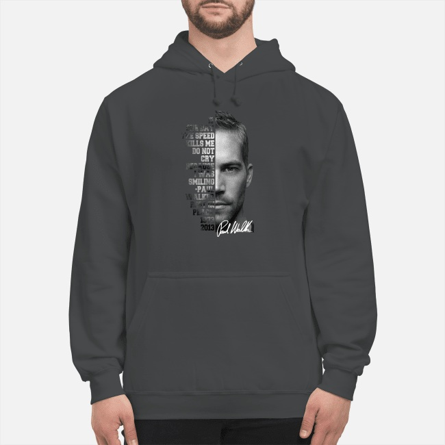 Paul Walker If One Day The Speed Kills Me Do Not Cry Hoodie