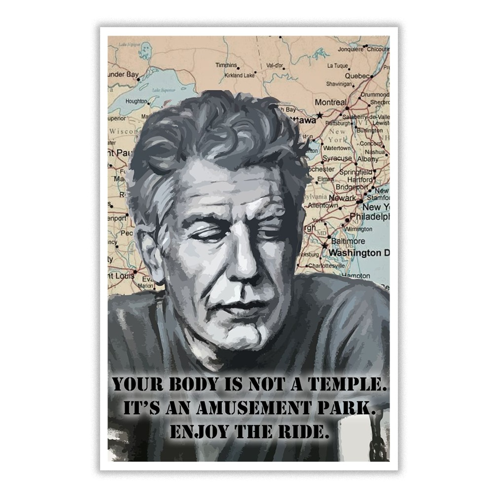RIP Anthony Bourdain your body is not a temple small poster