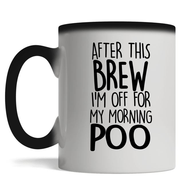 After this brew I'm off for my morning poo color change mug