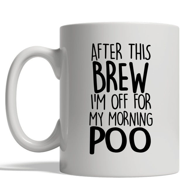 After this brew I'm off for my morning poo mug